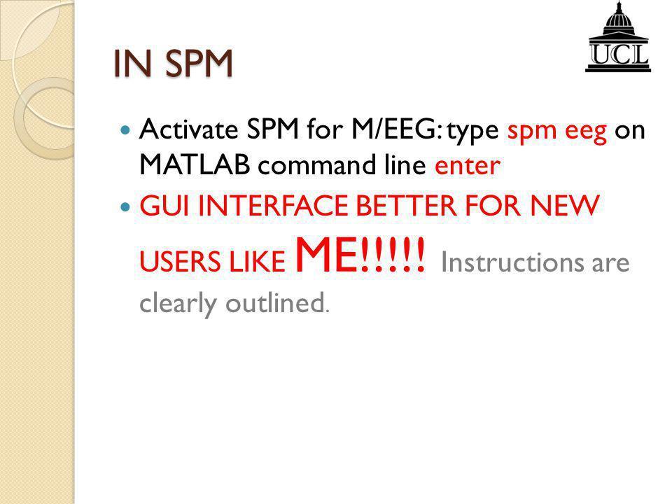 IN SPM Activate SPM for M/EEG: type spm eeg on MATLAB command line enter.