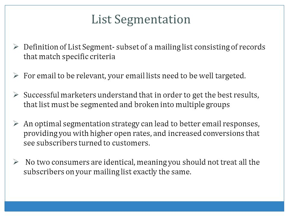List Segmentation Definition of List Segment- subset of a mailing list consisting of records that match specific criteria.
