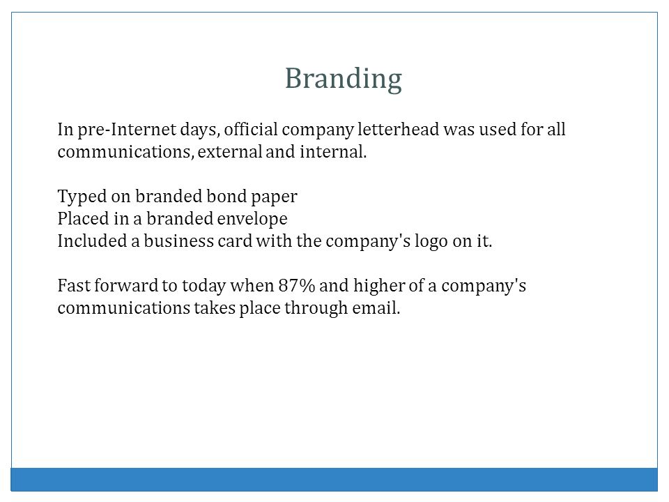 Branding In pre-Internet days, official company letterhead was used for all communications, external and internal.
