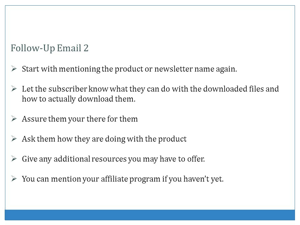 Follow-Up Email 2 Start with mentioning the product or newsletter name again.