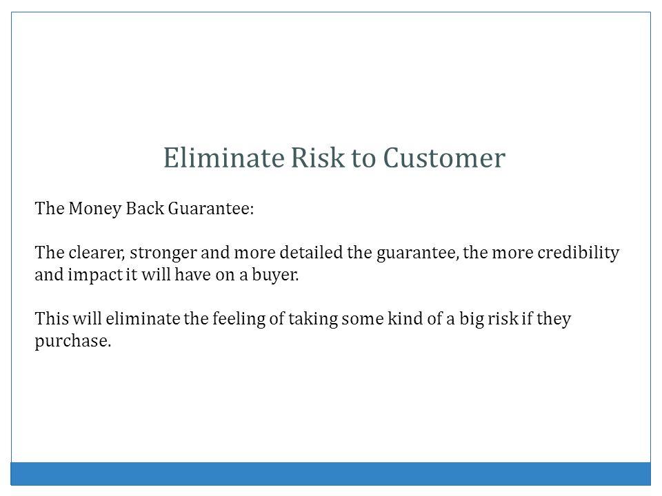 Eliminate Risk to Customer