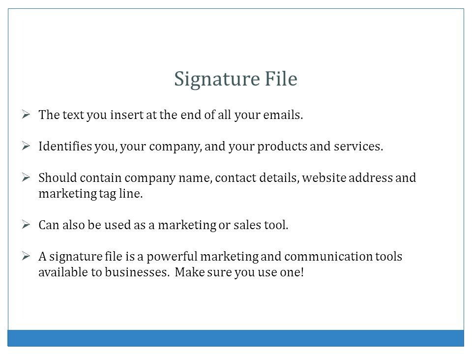 Signature File The text you insert at the end of all your emails.