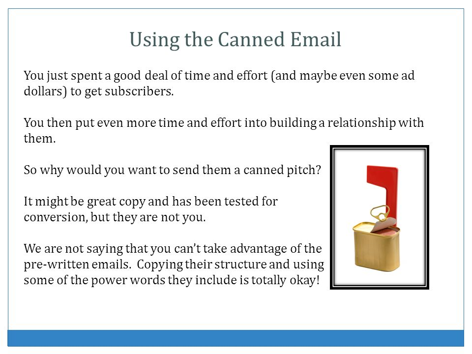 Using the Canned Email You just spent a good deal of time and effort (and maybe even some ad dollars) to get subscribers.
