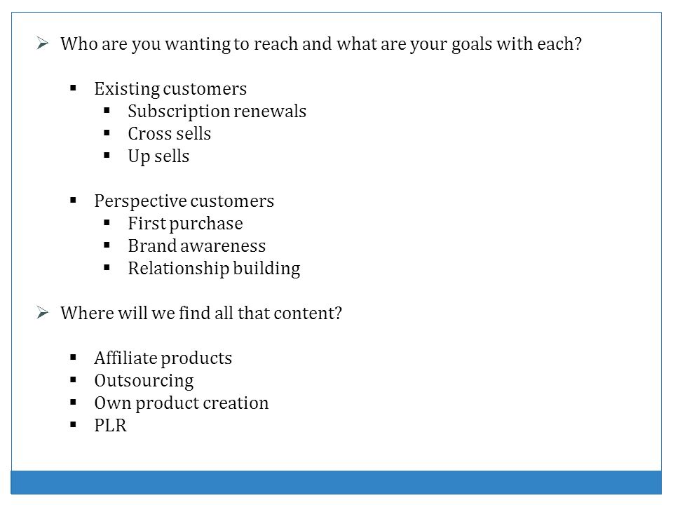 Who are you wanting to reach and what are your goals with each