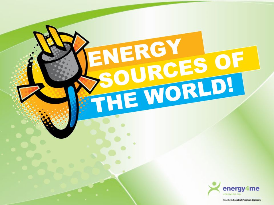 ENERGY SOURCES OF THE WORLD!
