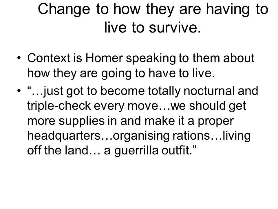 Change to how they are having to live to survive.