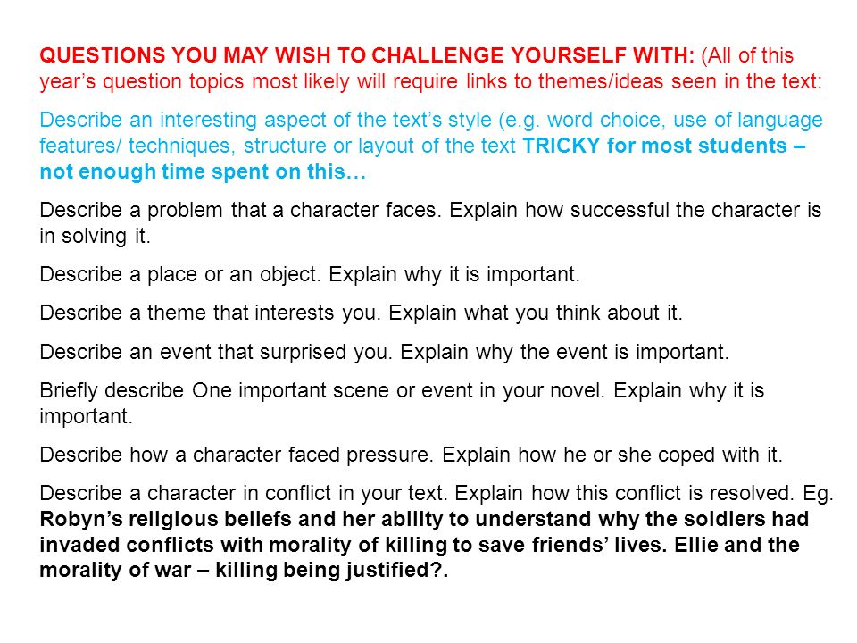 QUESTIONS YOU MAY WISH TO CHALLENGE YOURSELF WITH: (All of this year's question topics most likely will require links to themes/ideas seen in the text: