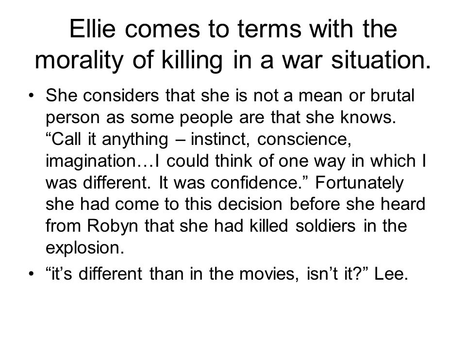 Ellie comes to terms with the morality of killing in a war situation.