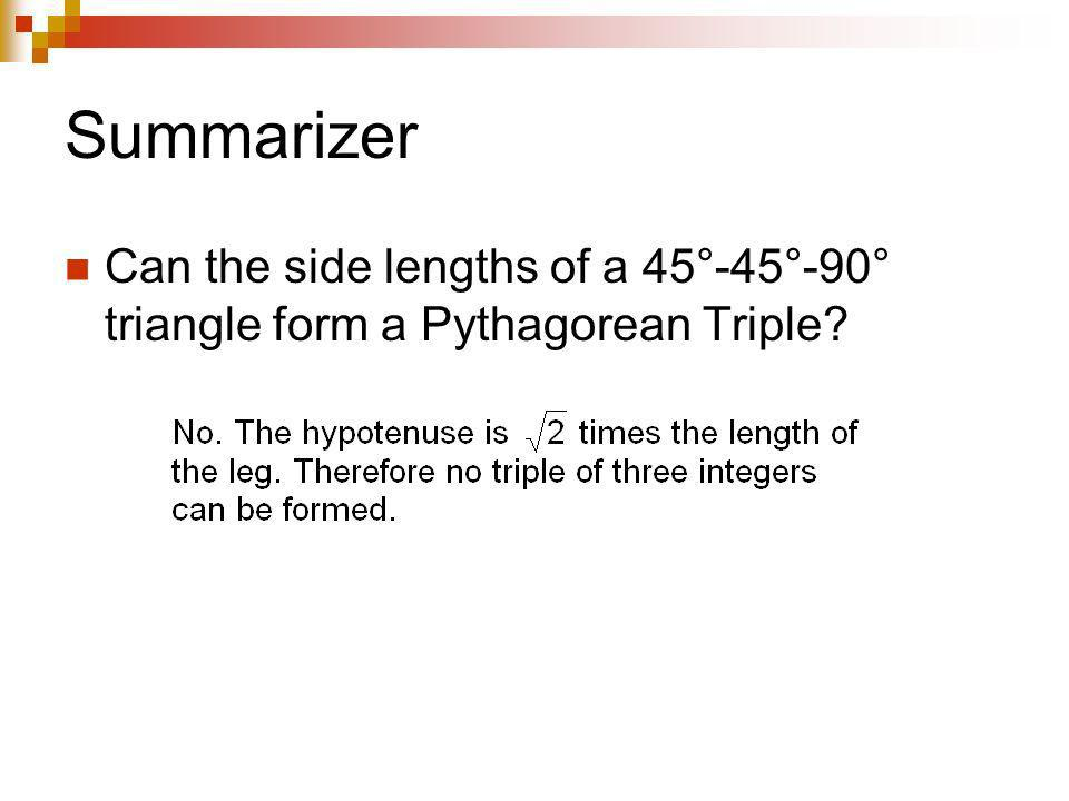 Summarizer Can the side lengths of a 45°-45°-90° triangle form a Pythagorean Triple