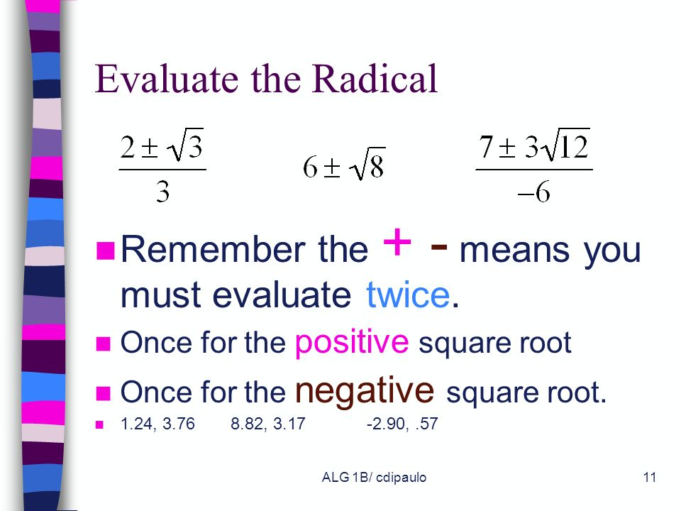 Evaluate the Radical Remember the + - means you must evaluate twice.