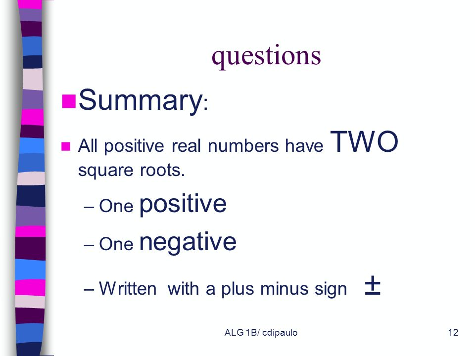 questions Summary: All positive real numbers have TWO square roots.