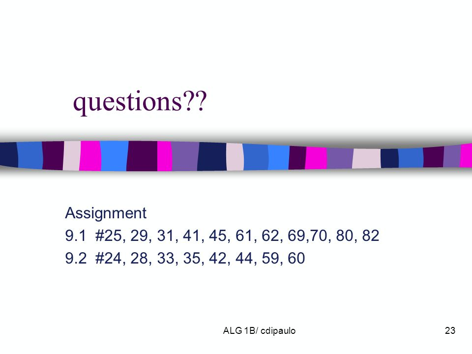 questions Assignment 9.1 #25, 29, 31, 41, 45, 61, 62, 69,70, 80, 82