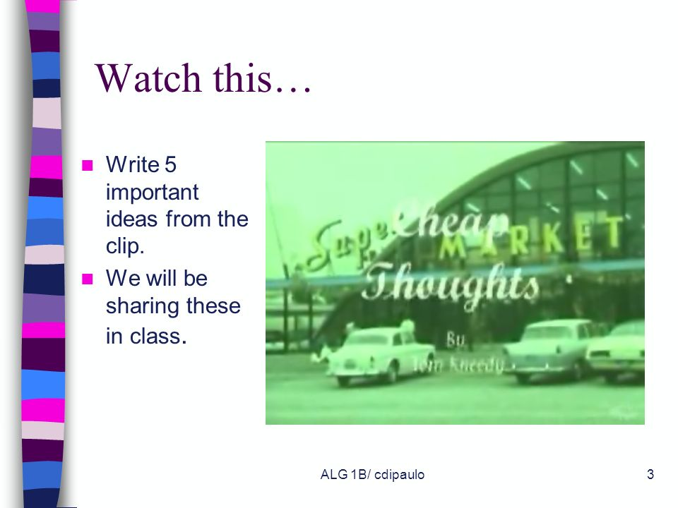 Watch this… Write 5 important ideas from the clip.