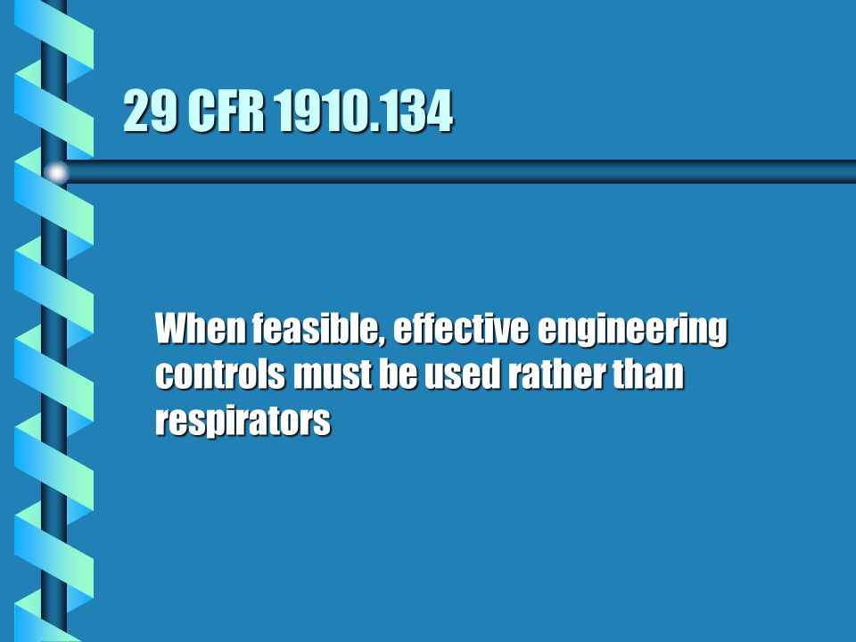 29 CFR 1910.134 When feasible, effective engineering controls must be used rather than respirators