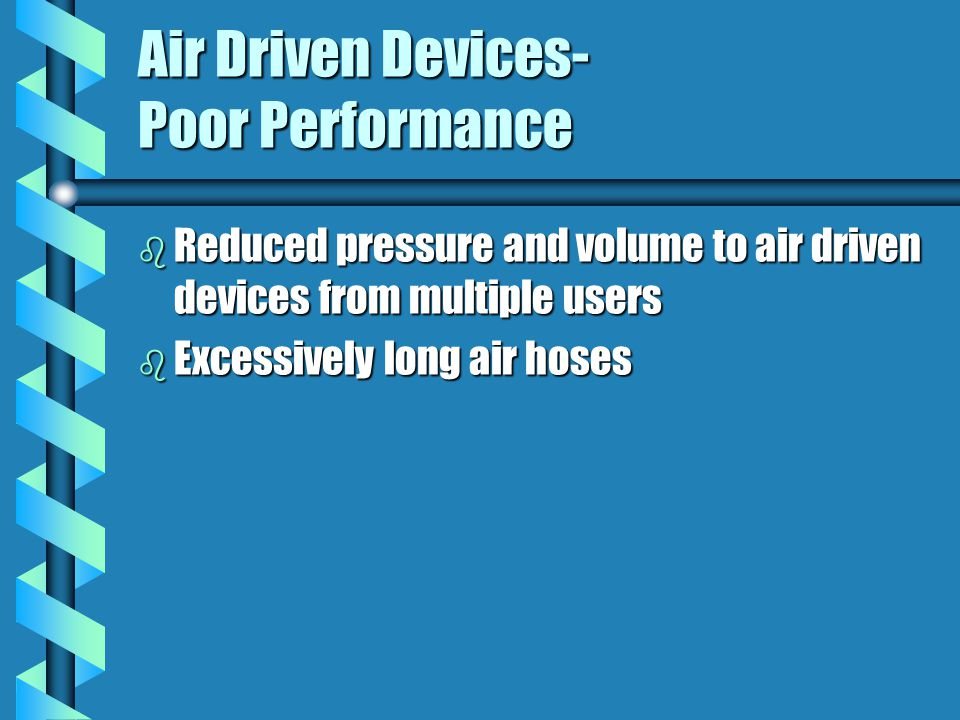 Air Driven Devices- Poor Performance