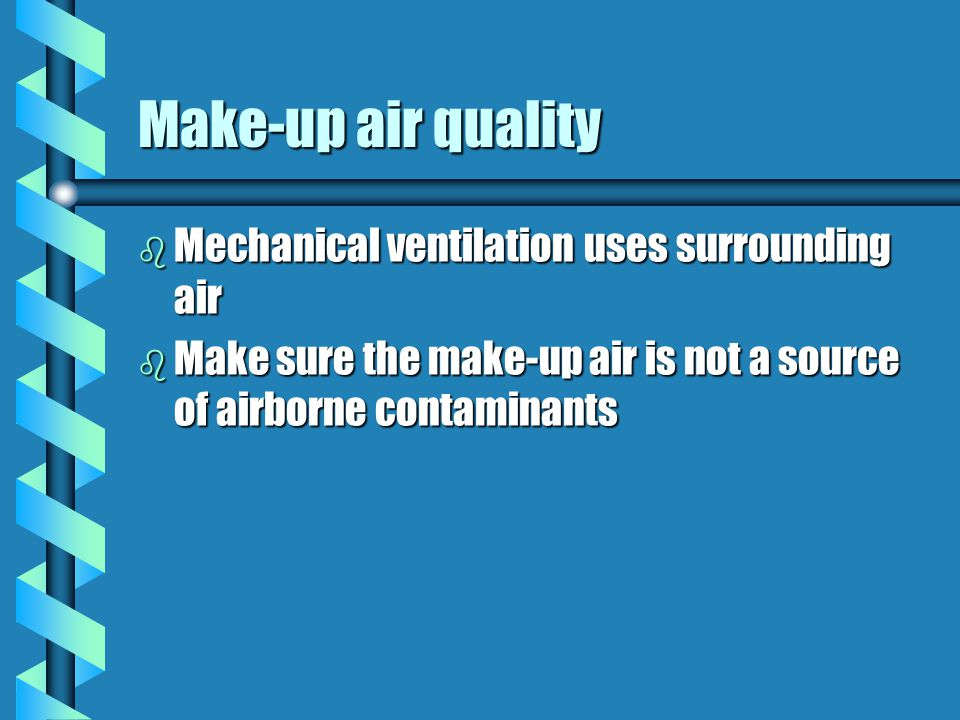 Make-up air quality Mechanical ventilation uses surrounding air