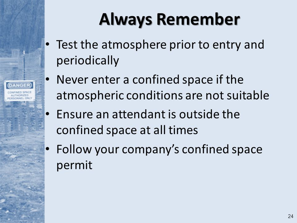 Always Remember Test the atmosphere prior to entry and periodically