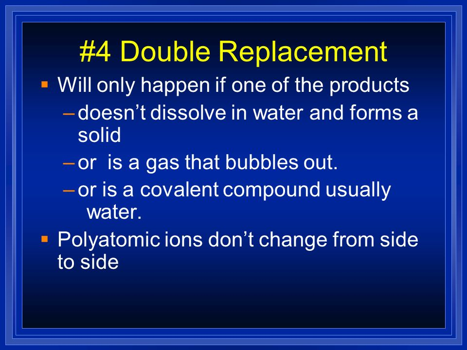 #4 Double Replacement Will only happen if one of the products