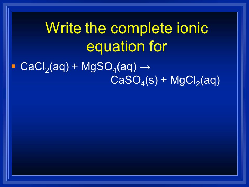 Write the complete ionic equation for