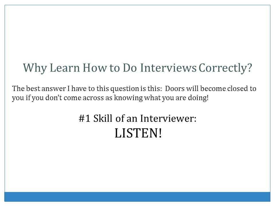 Why Learn How to Do Interviews Correctly