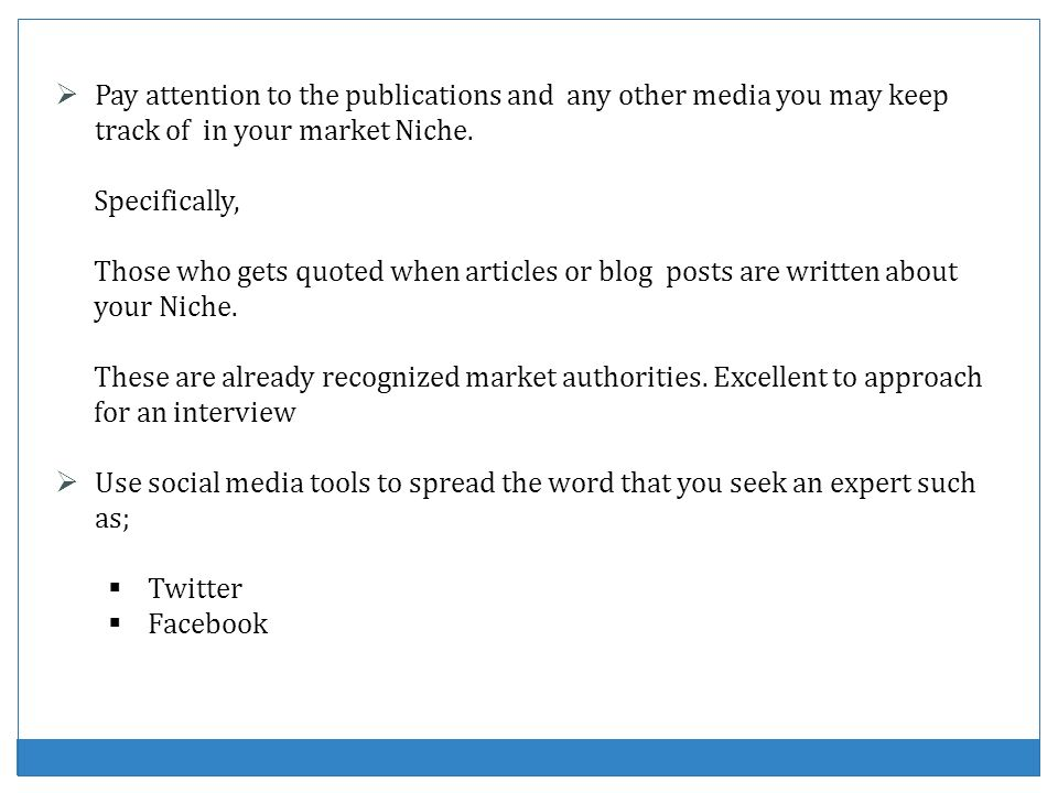 Pay attention to the publications and any other media you may keep track of in your market Niche.