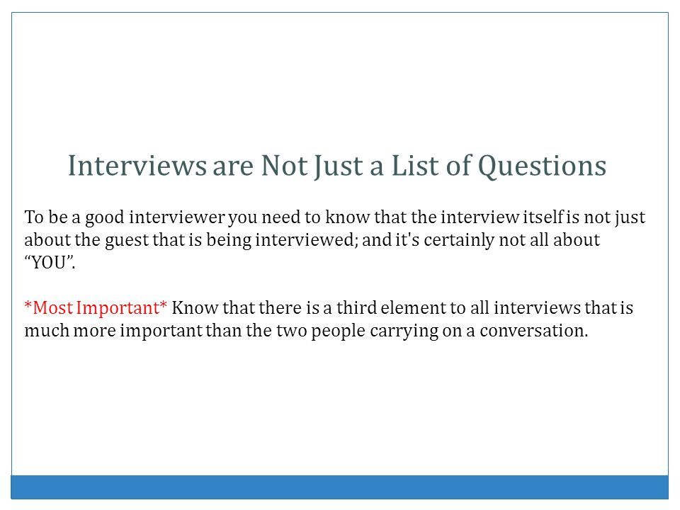 Interviews are Not Just a List of Questions