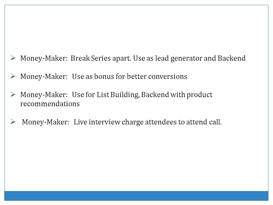 Money-Maker: Break Series apart. Use as lead generator and Backend