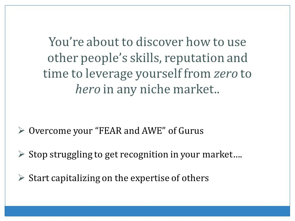 You're about to discover how to use other people's skills, reputation and time to leverage yourself from zero to hero in any niche market..
