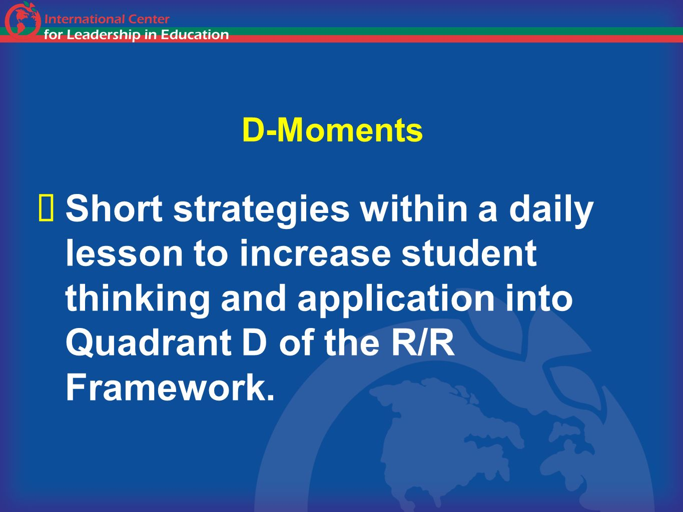 D-Moments Short strategies within a daily lesson to increase student thinking and application into Quadrant D of the R/R Framework.