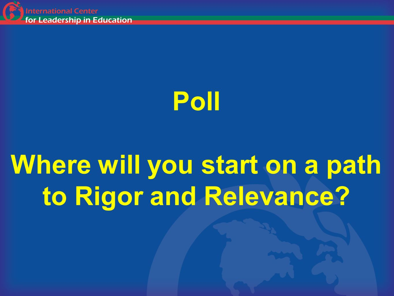 Poll Where will you start on a path to Rigor and Relevance
