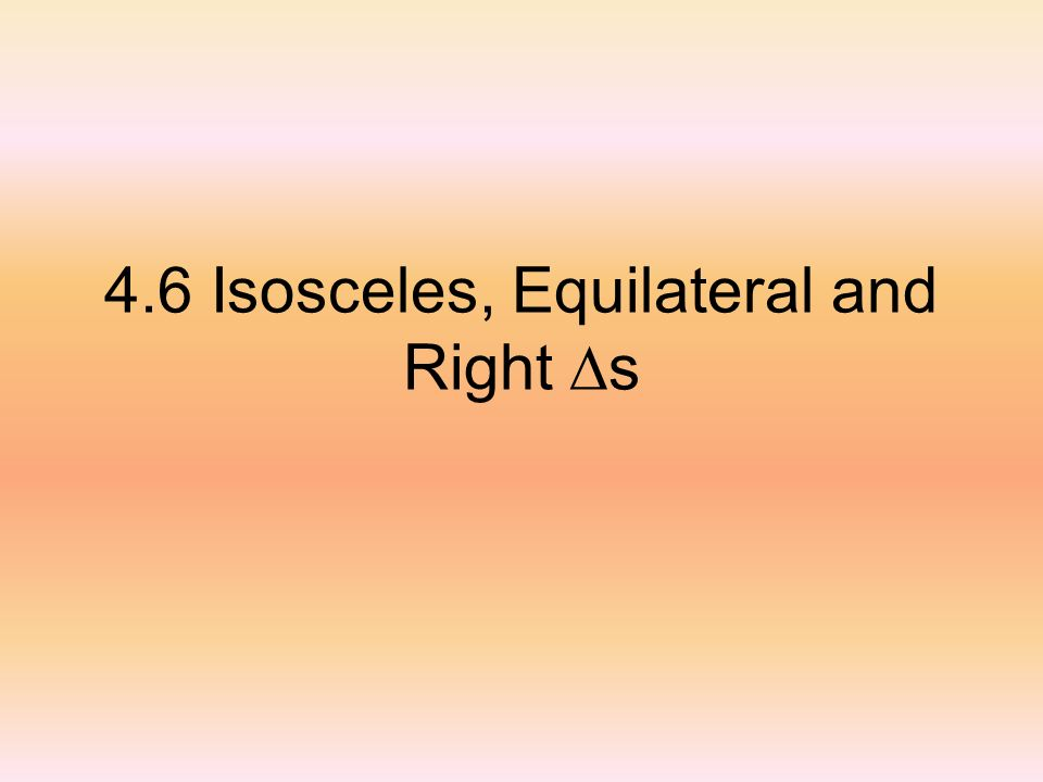 4.6 Isosceles, Equilateral and Right s