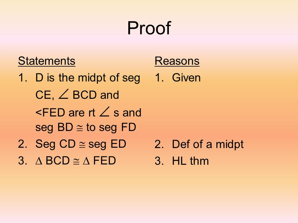 Proof Statements. D is the midpt of seg CE,  BCD and <FED are rt  s and seg BD @ to seg FD. Seg CD @ seg ED.