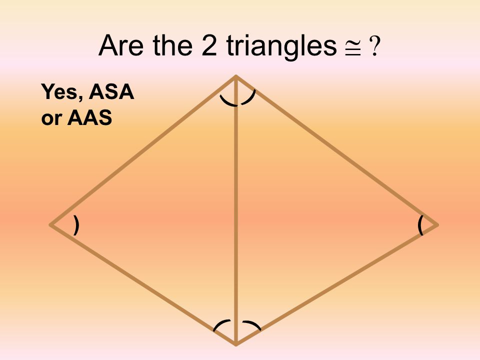 Are the 2 triangles @ ( Yes, ASA or AAS ) ) ( ( (