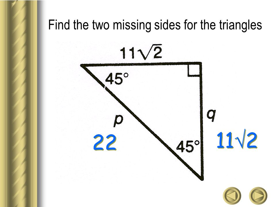 Find the two missing sides for the triangles