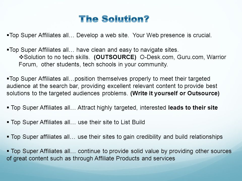 The Solution Top Super Affiliates all… Develop a web site. Your Web presence is crucial.