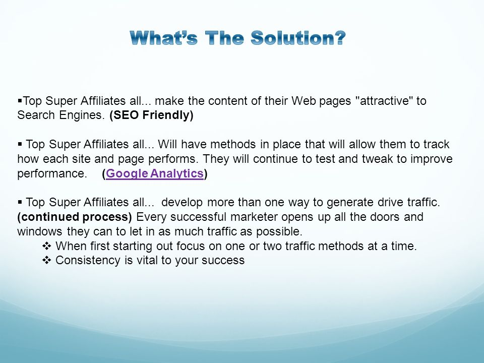 What's The Solution Top Super Affiliates all... make the content of their Web pages attractive to Search Engines. (SEO Friendly)