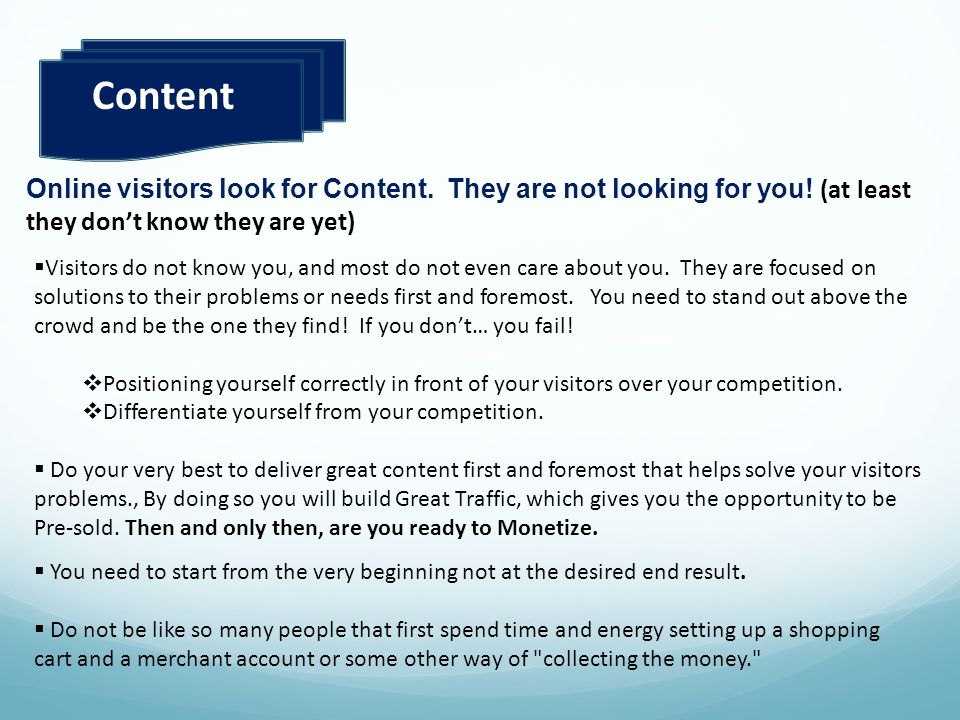 Content Online visitors look for Content. They are not looking for you! (at least they don't know they are yet)