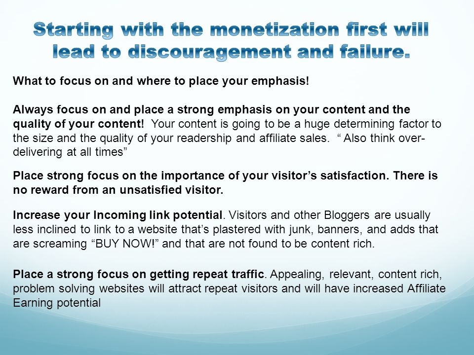 Starting with the monetization first will lead to discouragement and failure.
