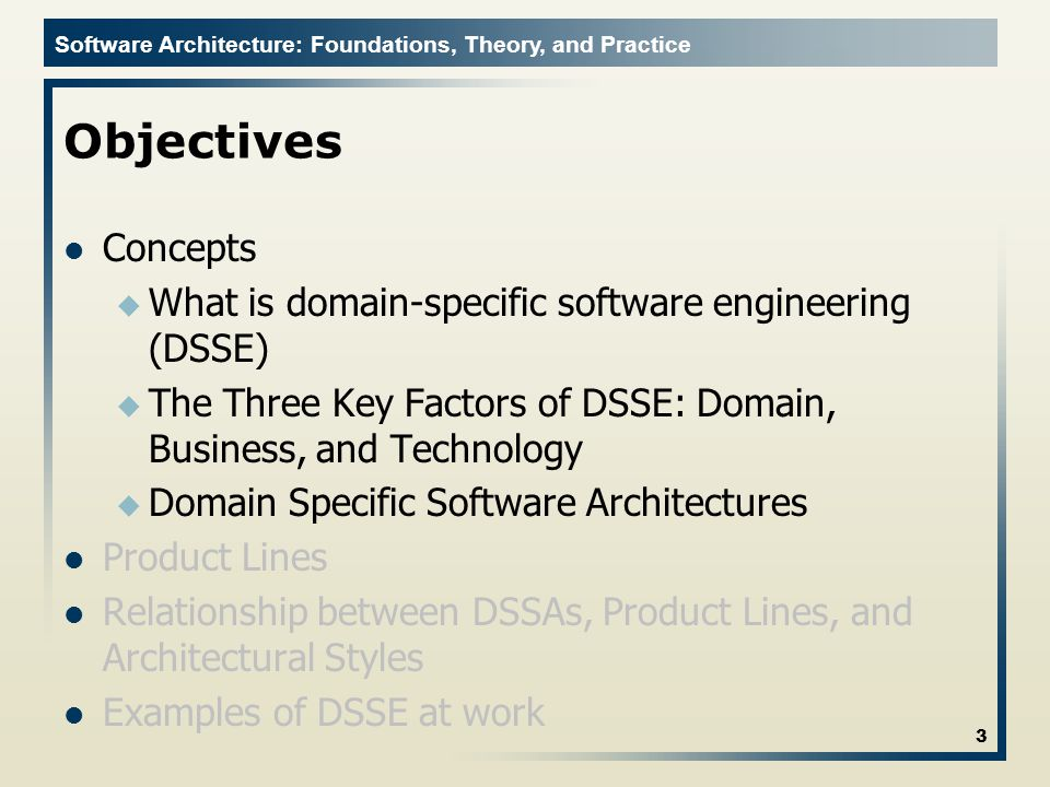 Objectives Concepts. What is domain-specific software engineering (DSSE) The Three Key Factors of DSSE: Domain, Business, and Technology.