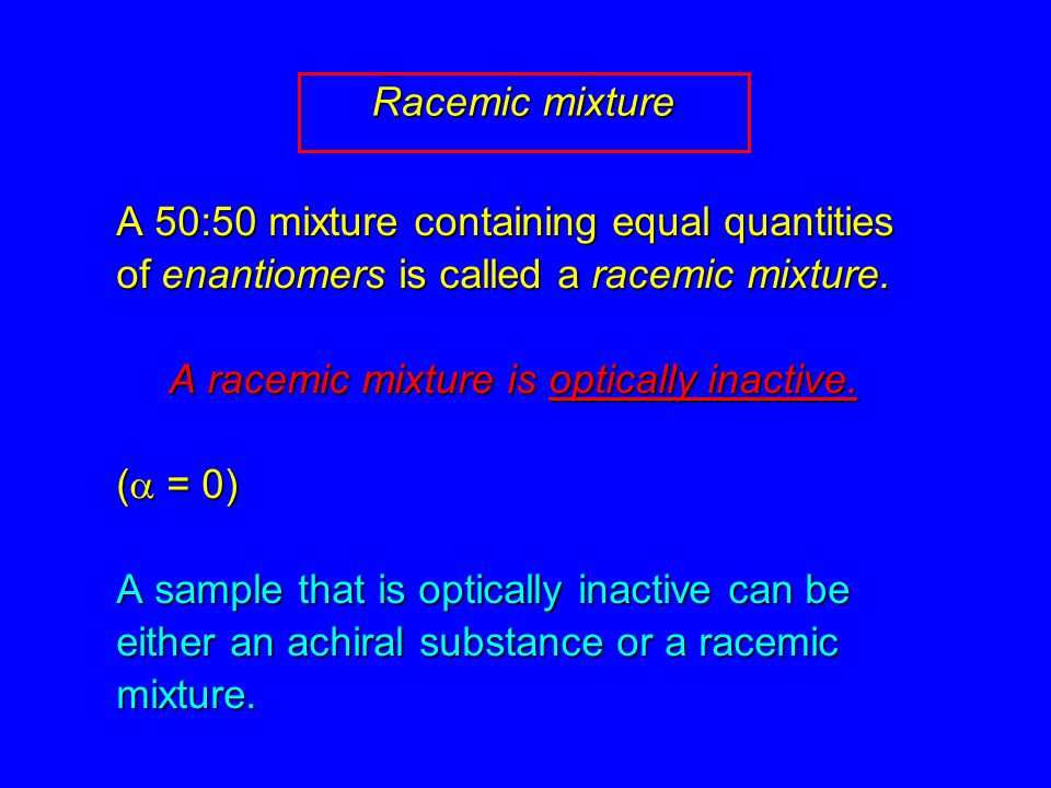 A racemic mixture is optically inactive. (a = 0)
