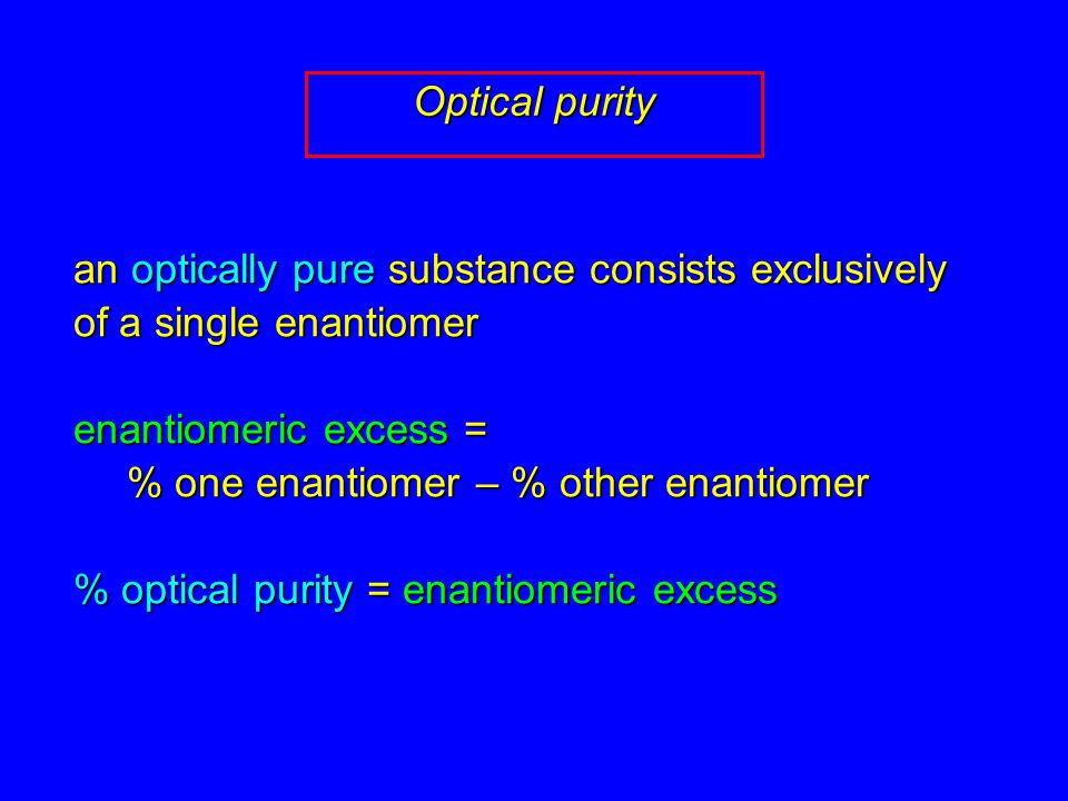 enantiomeric excess = % one enantiomer – % other enantiomer