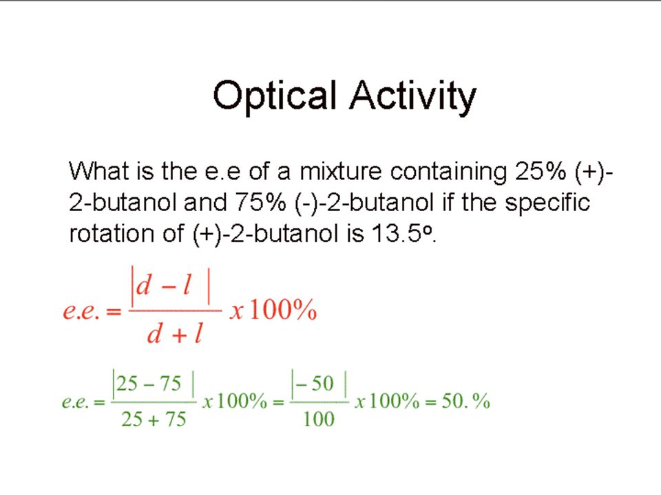 Optical Activity Enantiomeric excess.