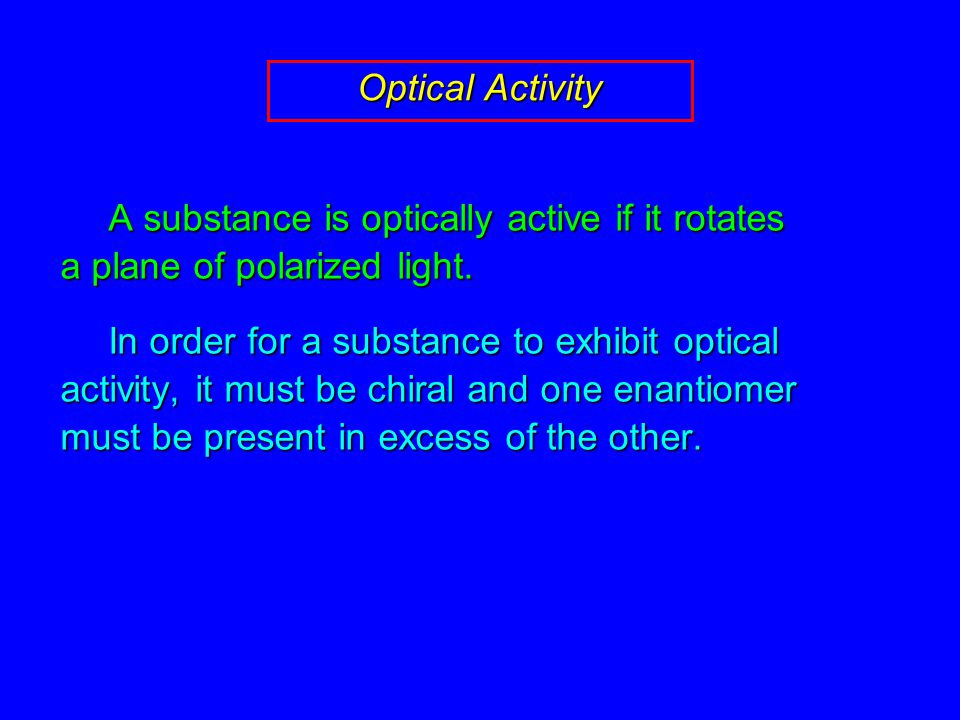Optical Activity A substance is optically active if it rotates a plane of polarized light.