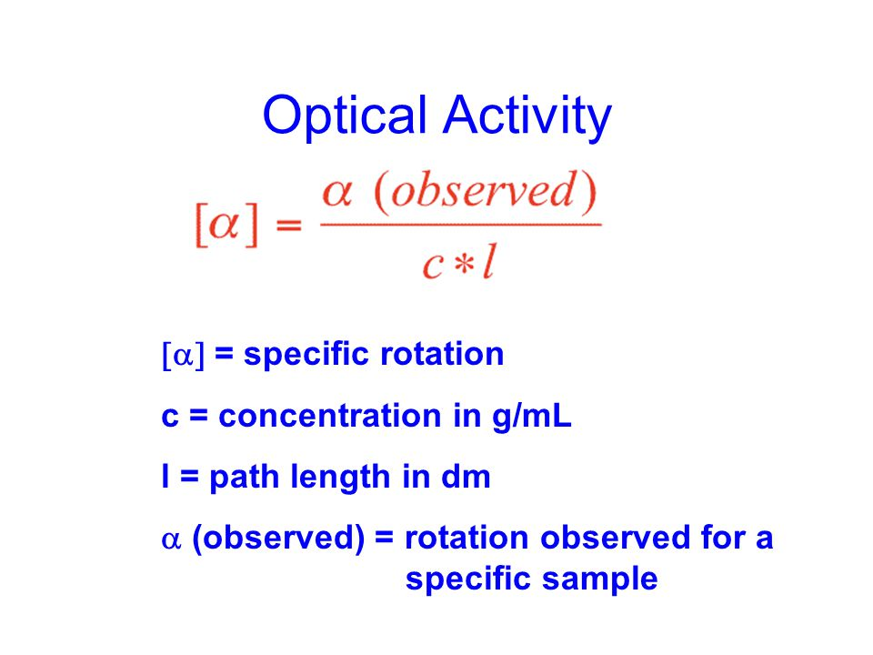 Optical Activity [a] = specific rotation c = concentration in g/mL