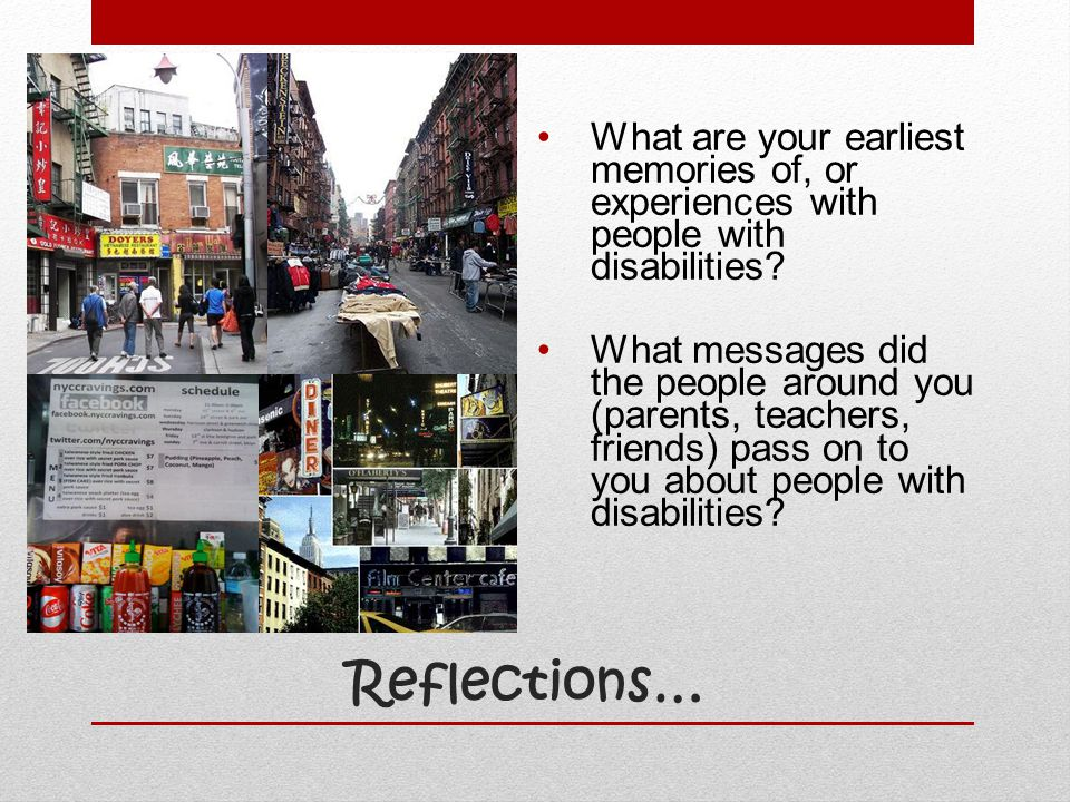 What are your earliest memories of, or experiences with people with disabilities