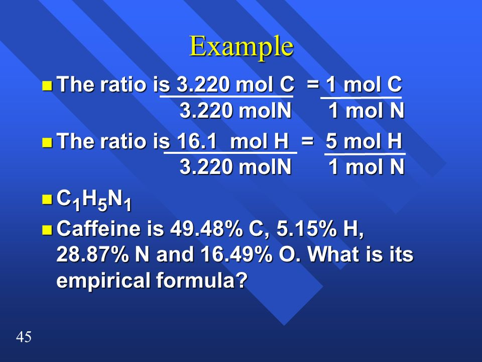Example The ratio is 3.220 mol C = 1 mol C 3.220 molN 1 mol N