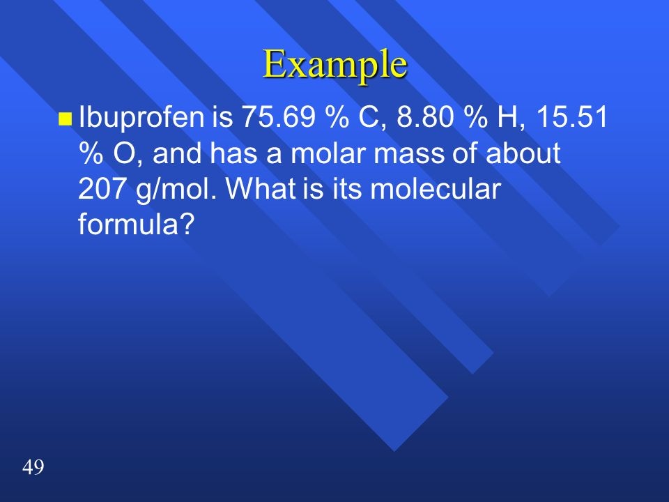 Example Ibuprofen is 75.69 % C, 8.80 % H, 15.51 % O, and has a molar mass of about 207 g/mol.