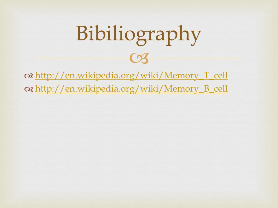 Bibiliography http://en.wikipedia.org/wiki/Memory_T_cell