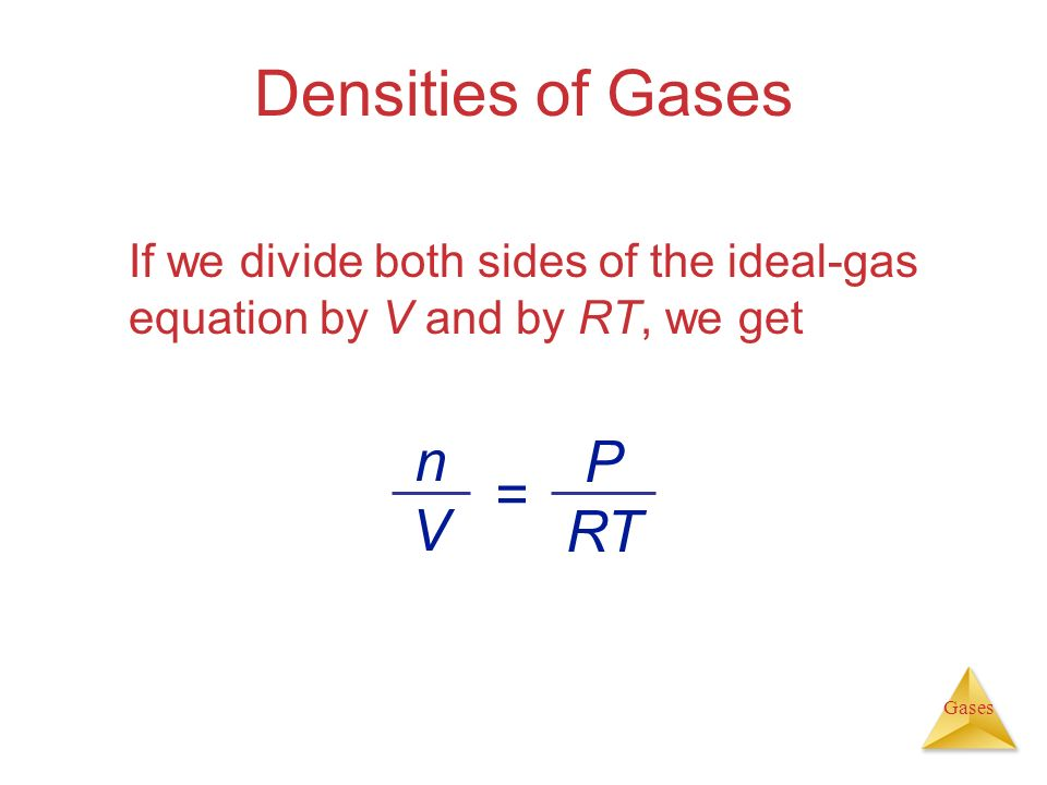 Densities of Gases n P V = RT