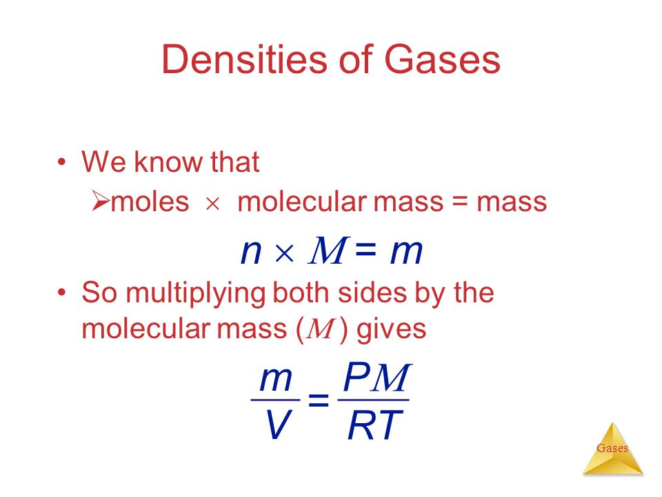 Densities of Gases n   = m P RT m V = We know that